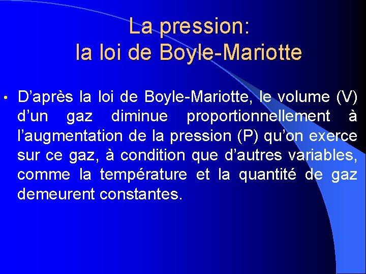La pression: la loi de Boyle-Mariotte • D'après la loi de Boyle-Mariotte, le volume