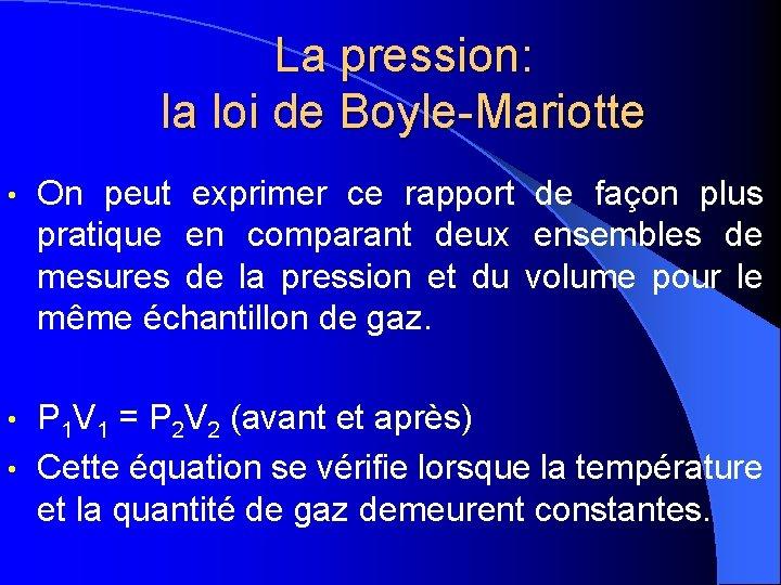 La pression: la loi de Boyle-Mariotte • On peut exprimer ce rapport de façon