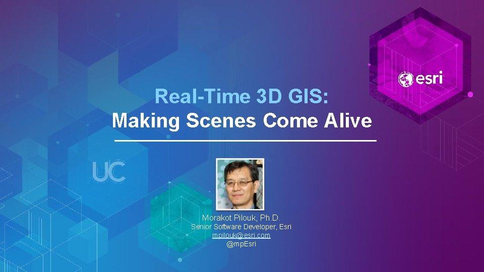 Real-Time 3 D GIS: Making Scenes Come Alive Morakot Pilouk, Ph. D. Senior Software