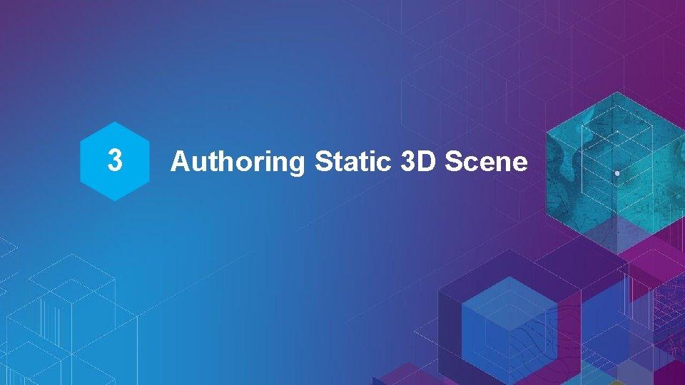 3 Authoring Static 3 D Scene