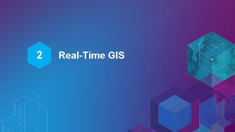 2 Real-Time GIS