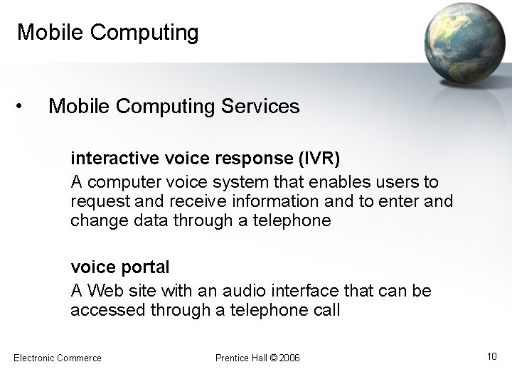 Mobile Computing • Mobile Computing Services interactive voice response (IVR) A computer voice system