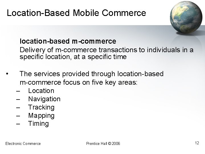 Location-Based Mobile Commerce location-based m-commerce Delivery of m-commerce transactions to individuals in a specific