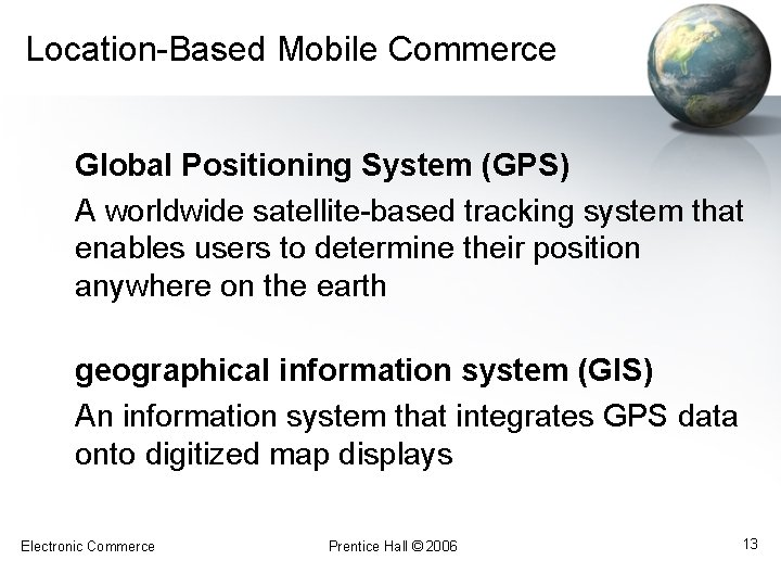 Location-Based Mobile Commerce Global Positioning System (GPS) A worldwide satellite-based tracking system that enables
