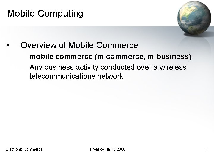 Mobile Computing • Overview of Mobile Commerce mobile commerce (m-commerce, m-business) Any business activity