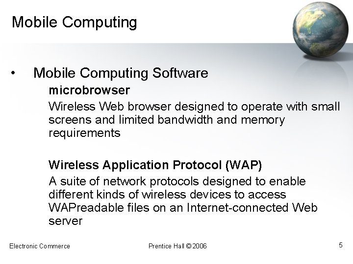 Mobile Computing • Mobile Computing Software microbrowser Wireless Web browser designed to operate with