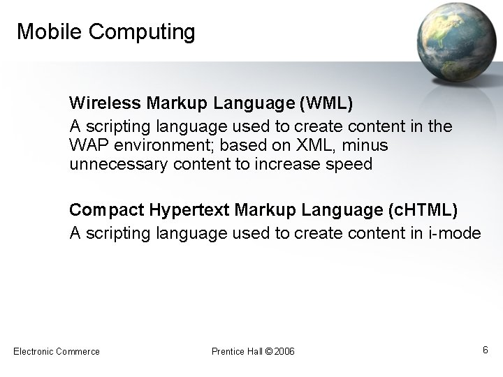 Mobile Computing Wireless Markup Language (WML) A scripting language used to create content in