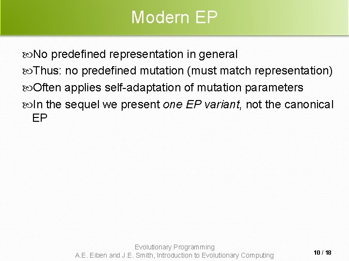 Modern EP No predefined representation in general Thus: no predefined mutation (must match representation)