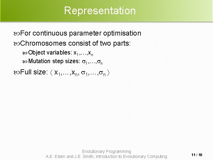Representation For continuous parameter optimisation Chromosomes consist of two parts: Object variables: x 1,