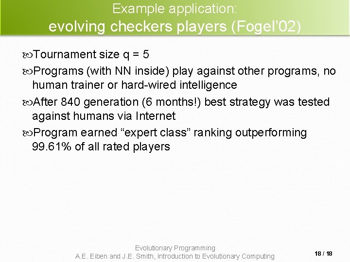 Example application: evolving checkers players (Fogel' 02) Tournament size q = 5 Programs (with