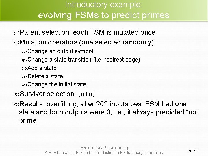 Introductory example: evolving FSMs to predict primes Parent selection: each FSM is mutated once