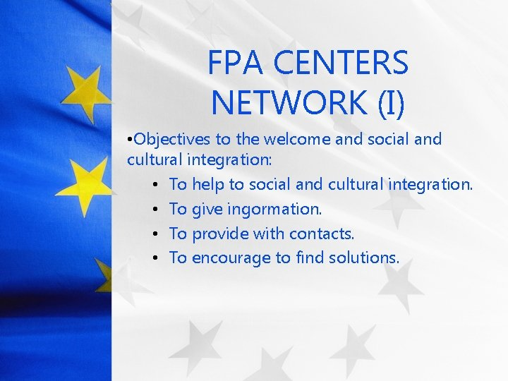 FPA CENTERS NETWORK (I) • Objectives to the welcome and social and cultural integration: