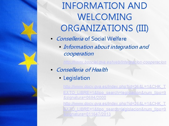 INFORMATION AND WELCOMING ORGANIZATIONS (III) • Conselleria of Social Welfare • Information about integration
