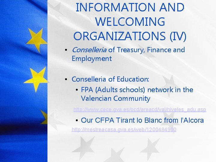 INFORMATION AND WELCOMING ORGANIZATIONS (IV) • Conselleria of Treasury, Finance and Employment • Conselleria