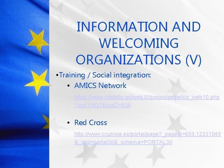 INFORMATION AND WELCOMING ORGANIZATIONS (V) • Training / Social integration: • AMICS Network https: