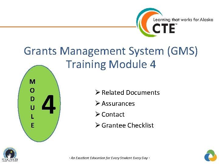 Grants Management System (GMS) Training Module 4 M O D U L E 4