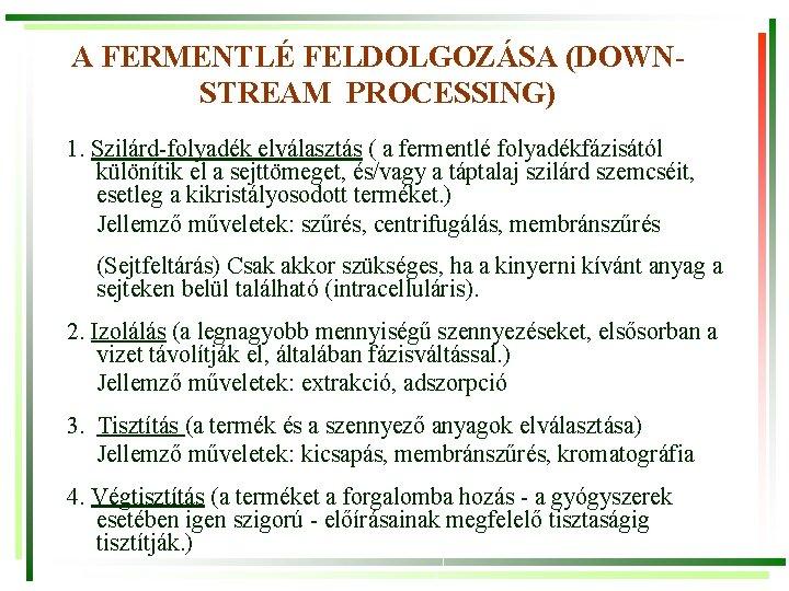 A FERMENTLÉ FELDOLGOZÁSA (DOWNSTREAM PROCESSING) 1. Szilárd-folyadék elválasztás ( a fermentlé folyadékfázisától különítik el