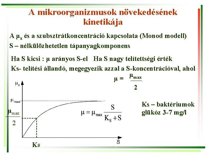 A mikroorganizmusok növekedésének kinetikája A µx és a szubsztrátkoncentráció kapcsolata (Monod modell) S –