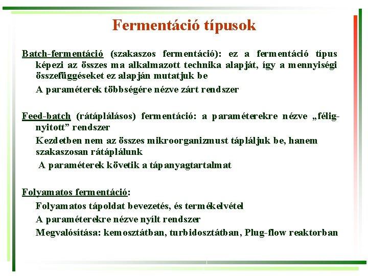 Fermentáció típusok Batch-fermentáció (szakaszos fermentáció): ez a fermentáció típus képezi az összes ma alkalmazott