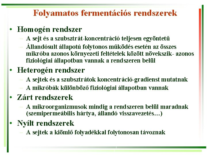 Folyamatos fermentációs rendszerek • Homogén rendszer – A sejt és a szubsztrát-koncentráció teljesen egyöntetű
