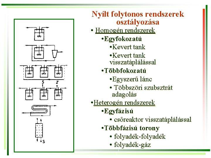 Nyílt folytonos rendszerek osztályozása • Homogén rendszerek • Egyfokozatú • Kevert tank visszatáplálással •