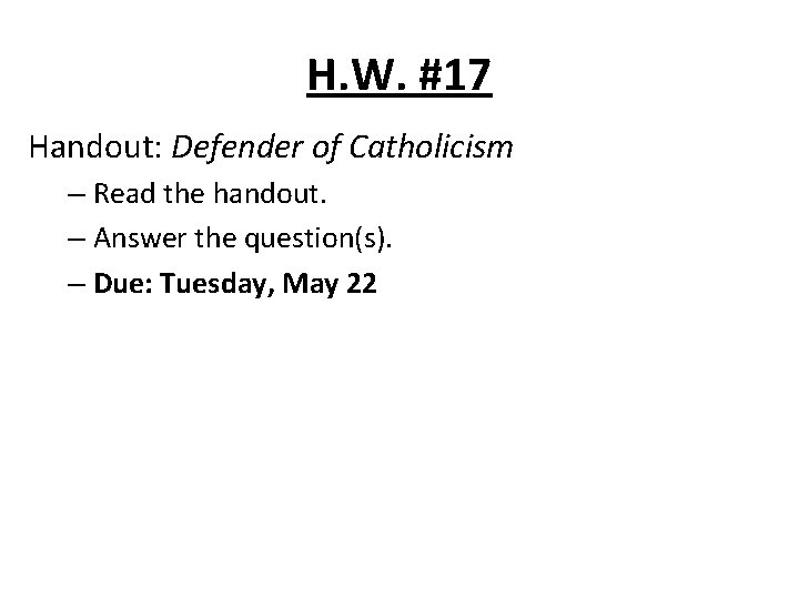 H. W. #17 Handout: Defender of Catholicism – Read the handout. – Answer the
