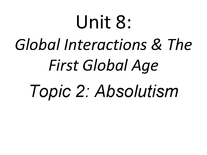 Unit 8: Global Interactions & The First Global Age Topic 2: Absolutism