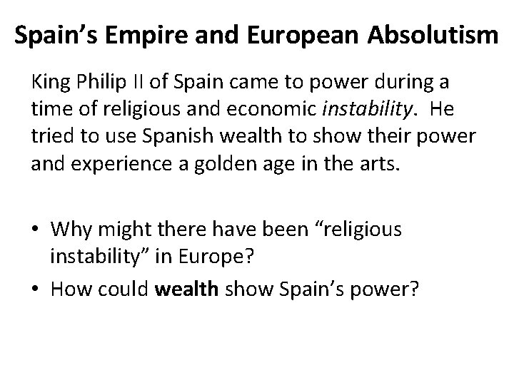 Spain's Empire and European Absolutism King Philip II of Spain came to power during