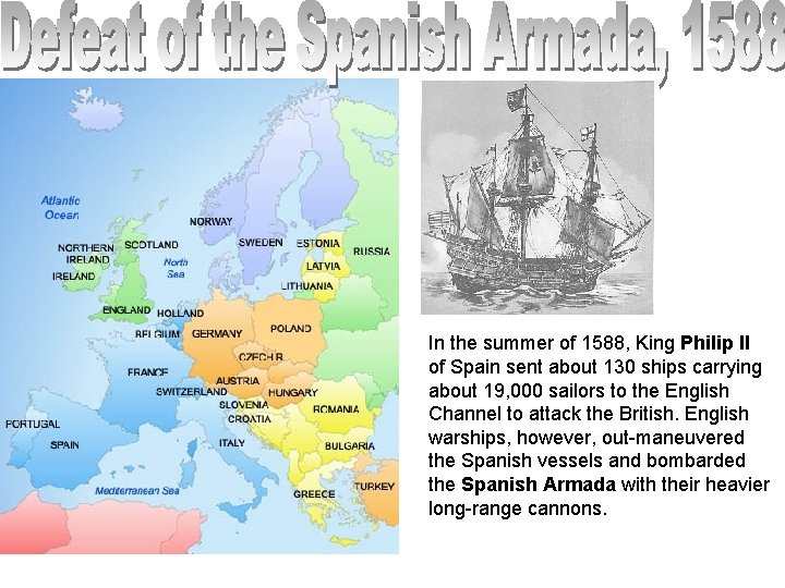 In the summer of 1588, King Philip II of Spain sent about 130 ships