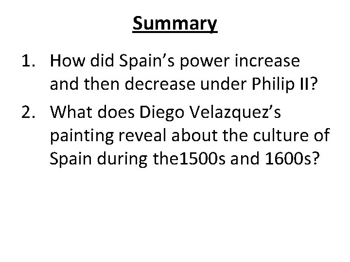 Summary 1. How did Spain's power increase and then decrease under Philip II? 2.
