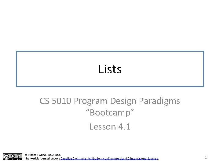 "Lists CS 5010 Program Design Paradigms ""Bootcamp"" Lesson 4. 1 © Mitchell Wand, 2012"