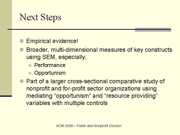 Next Steps n Empirical evidence! n Broader, multi-dimensional measures of key constructs using SEM,