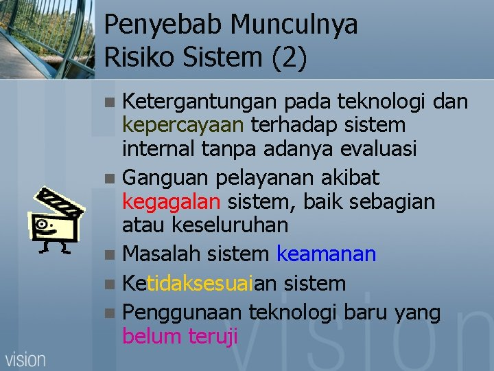 Penyebab Munculnya Risiko Sistem (2) Ketergantungan pada teknologi dan kepercayaan terhadap sistem internal tanpa