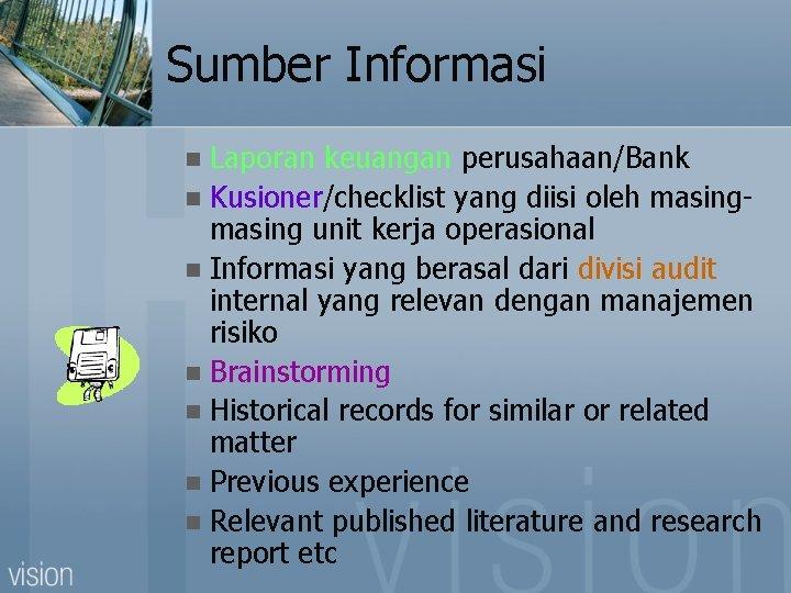 Sumber Informasi Laporan keuangan perusahaan/Bank n Kusioner/checklist yang diisi oleh masing unit kerja operasional