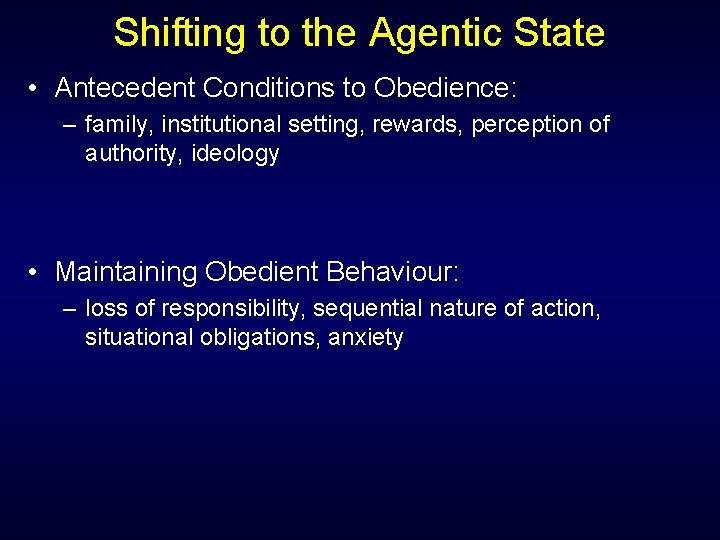 Shifting to the Agentic State • Antecedent Conditions to Obedience: – family, institutional setting,
