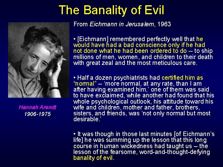 The Banality of Evil From Eichmann in Jerusalem, 1963 • [Eichmann] remembered perfectly well