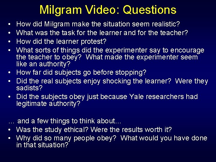 Milgram Video: Questions • • How did Milgram make the situation seem realistic? What