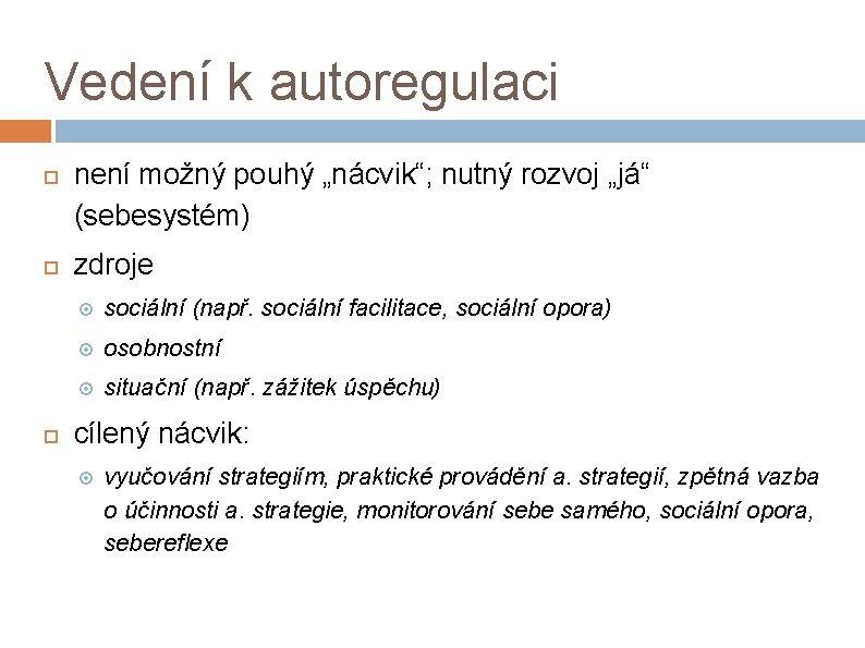 """Vedení k autoregulaci není možný pouhý """"nácvik""""; nutný rozvoj """"já"""" (sebesystém) zdroje sociální (např."""