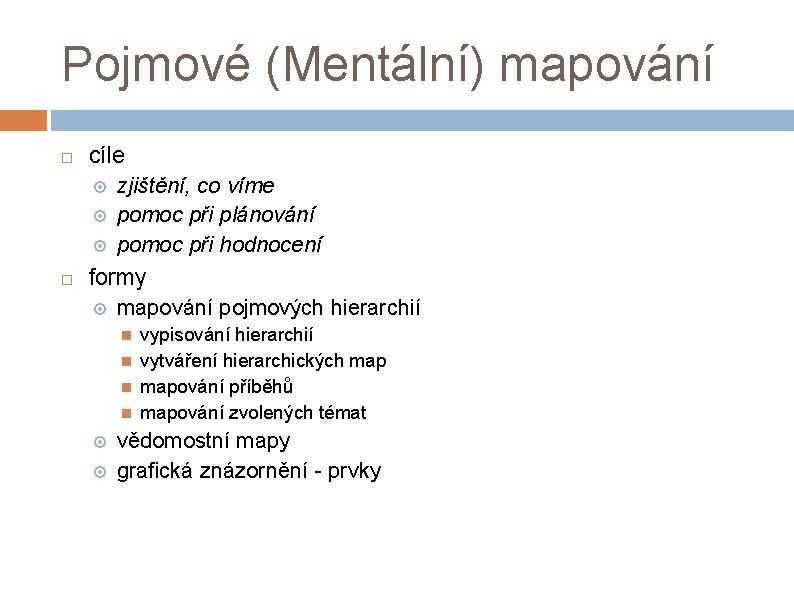 Pojmové (Mentální) mapování cíle zjištění, co víme pomoc při plánování pomoc při hodnocení formy