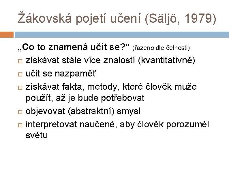 """Žákovská pojetí učení (Säljö, 1979) """"Co to znamená učit se? """" (řazeno dle četnosti):"""