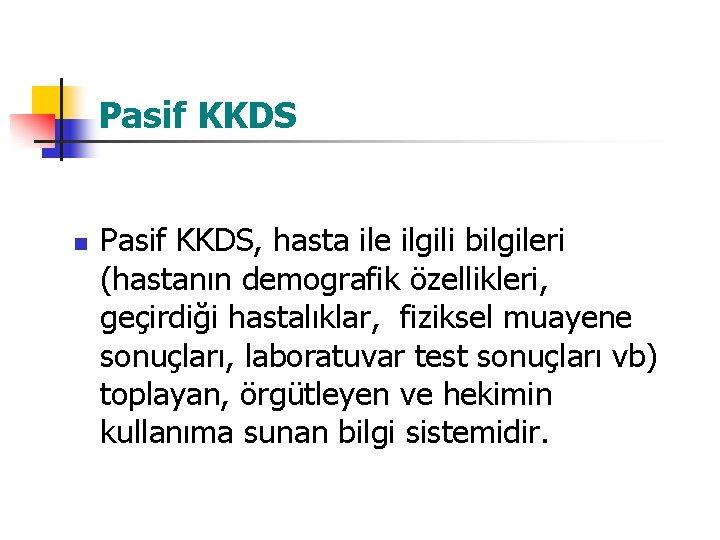 Pasif KKDS n Pasif KKDS, hasta ile ilgili bilgileri (hastanın demografik özellikleri, geçirdiği hastalıklar,