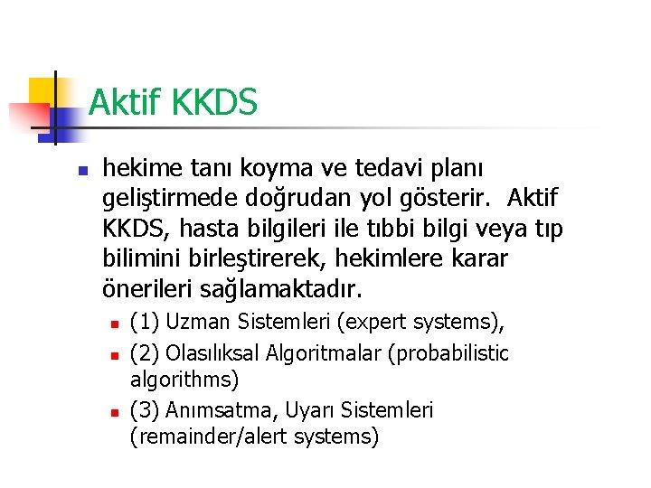 Aktif KKDS n hekime tanı koyma ve tedavi planı geliştirmede doğrudan yol gösterir. Aktif