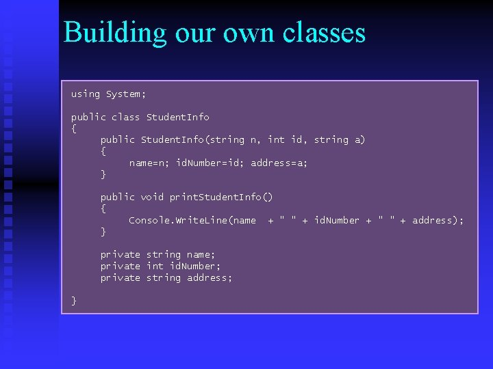 Building our own classes using System; public class Student. Info { public Student. Info(string