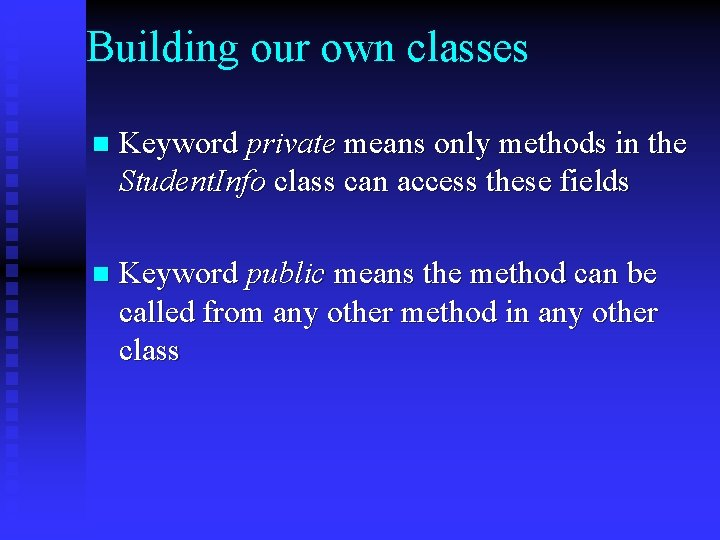 Building our own classes n Keyword private means only methods in the Student. Info