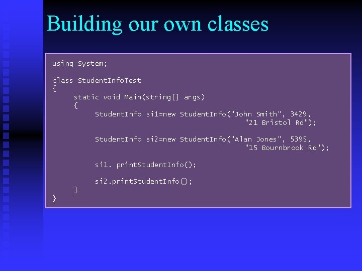 Building our own classes using System; class Student. Info. Test { static void Main(string[]
