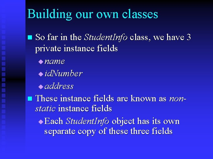 Building our own classes So far in the Student. Info class, we have 3