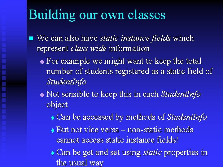 Building our own classes n We can also have static instance fields which represent
