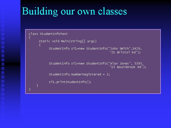 Building our own classes class Student. Info. Test { static void Main(string[] args) {