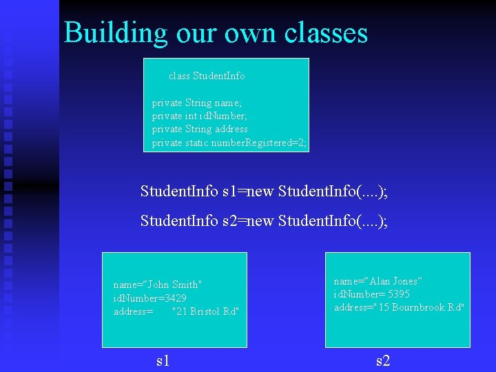 Building our own classes class Student. Info private String name; private int id. Number;