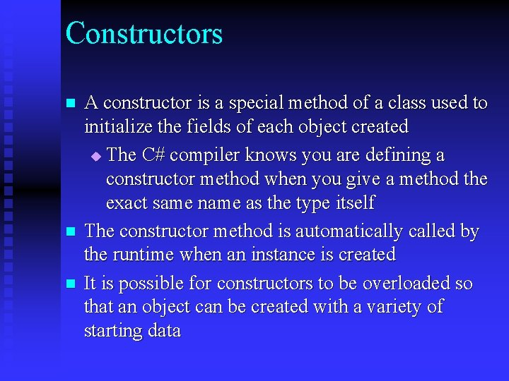 Constructors n n n A constructor is a special method of a class used